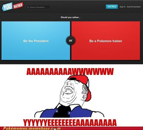 easy answer I'll just battle the pres ill-just-battle-the-president pokemon trainer president the internets would you rather - 6549694720