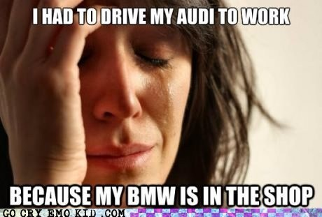 audi,bmw,cars,First World Problems,rich people