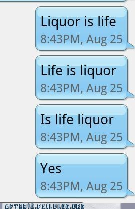 is liquor life,liquor is life,yes