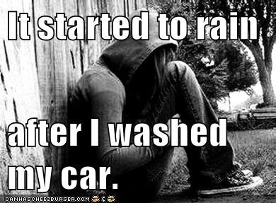 car wash emo First World Problems rain - 6550868480