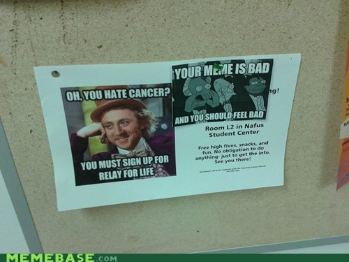 cancer,IRL,Willy Wonka,your meme is bad