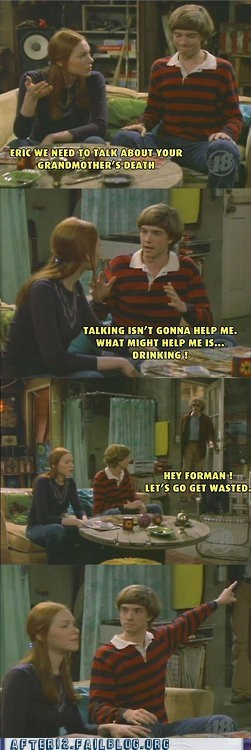 drinking helps everything,eric foreman,problem solved,that 70s show