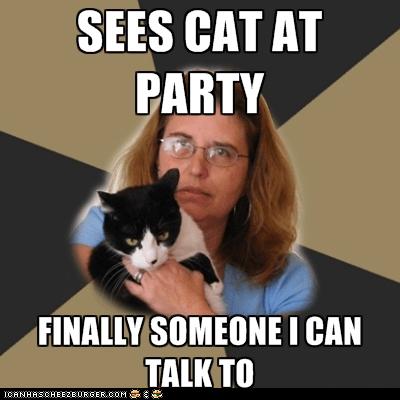 Awkward cat ladies Cats parties Sad socially awkward - 6552752896
