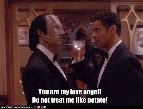 You are my love angel! Do not treat me like potato!