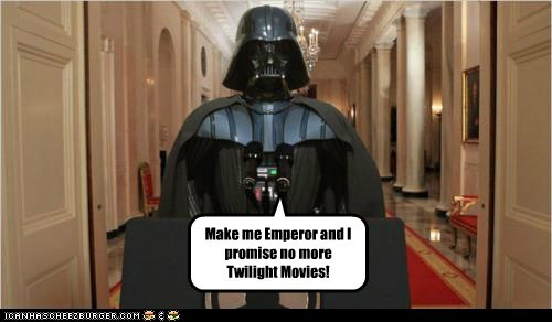 Make me Emperor and I promise no more Twilight Movies!