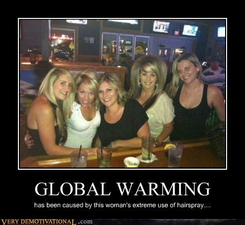 global warming,hair spray,horrible,wtf