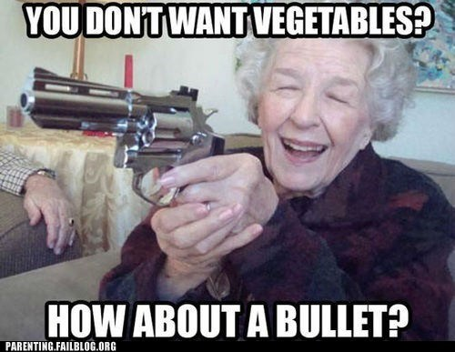 bullets,eat your vegetables,grandma,guns