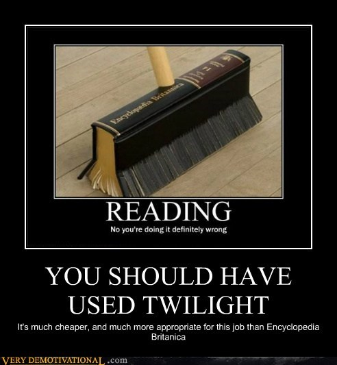 YOU SHOULD HAVE USED TWILIGHT It's much cheaper, and much more appropriate for this job than Encyclopedia Britanica