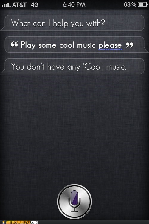 cool music harsh siri you-dont-have-cool-music - 6554574080