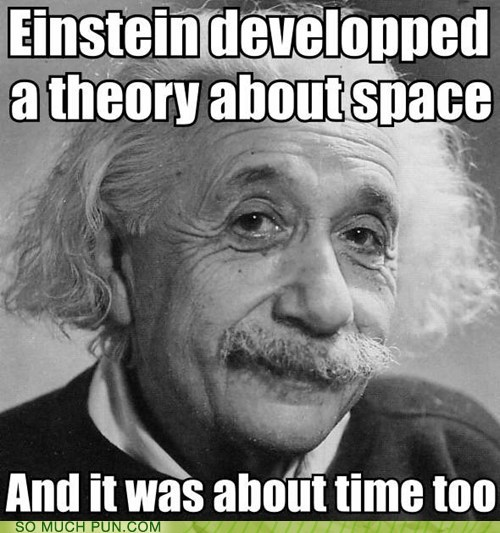 double meaning,einstein,joke,literalism,phrasing,space,theory,time