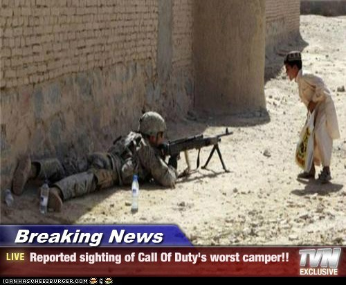 Breaking News - Reported sighting of Call Of Duty's worst camper!!
