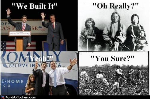 Mitt Romney,native americans,oh really,paul ryan,slaves,we built it