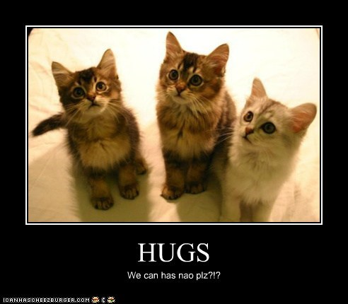 HUGS We can has nao plz?!?