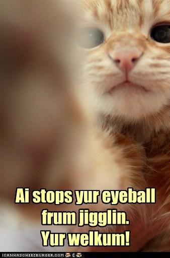Ai stops yur eyeball frum jigglin. Yur welkum!