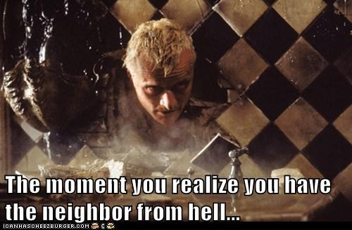 The moment you realize you have the neighbor from hell...