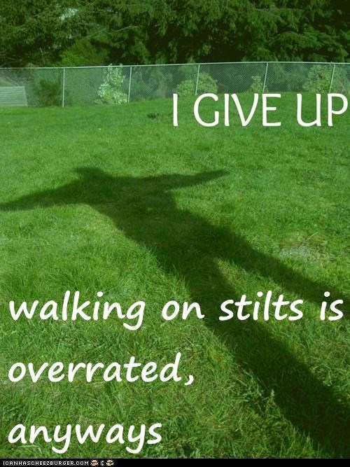 hipster edit,i give up,stilts