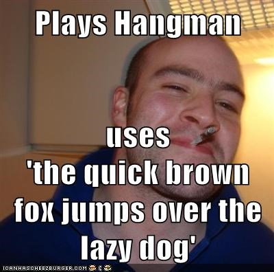 Plays Hangman uses 'the quick brown fox jumps over the lazy dog'