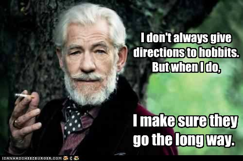 I don't always give directions to hobbits. But when I do, I make sure they go the long way.