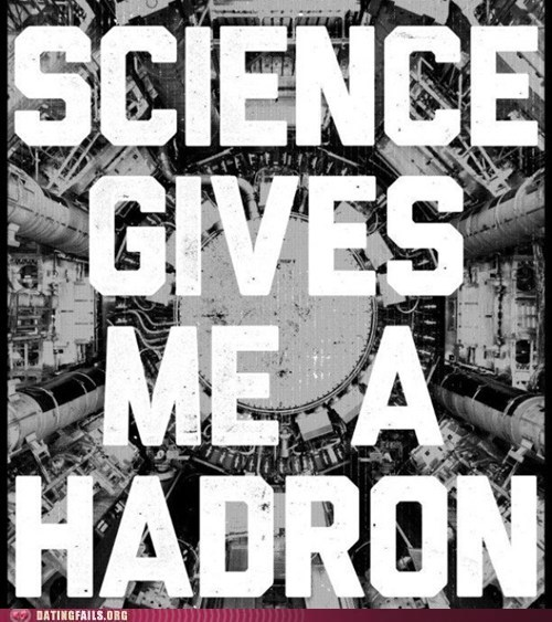 hadron,science,sexual innuendo