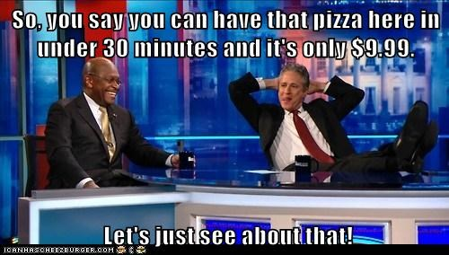 30 minutes or less,challenge,cheap,herman cain,jon stewart,pizza,the daily show