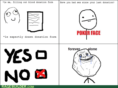 blood donor forever alone poker face sexy times - 6562934528