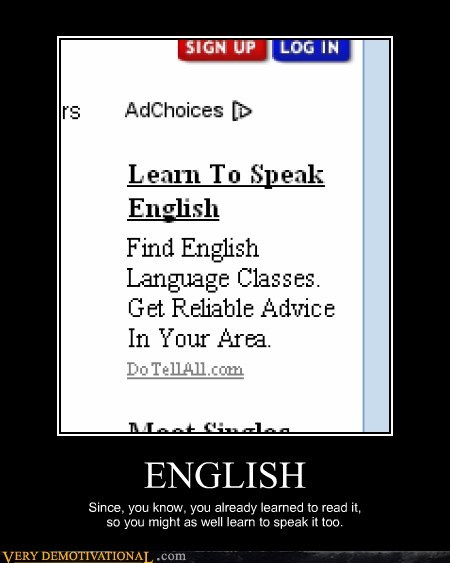 ENGLISH Since, you know, you already learned to read it, so you might as well learn to speak it too.