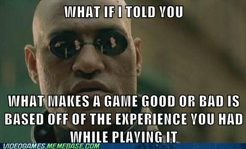 bad game experiences good game meme - 6563256576