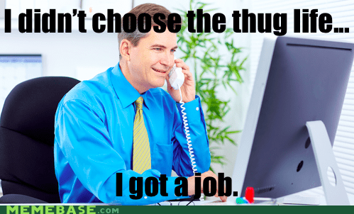 job,kids,thug life