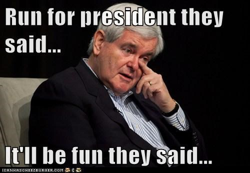 crying,fun,newt gingrich,president,run,Sad,They Said