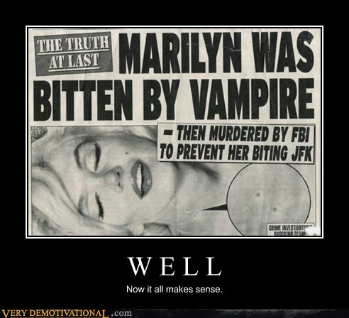 jfk,makes sense,marilyn monroe,vampire