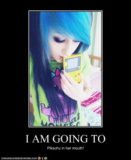 I AM GOING TO Pikachu in her mouth!