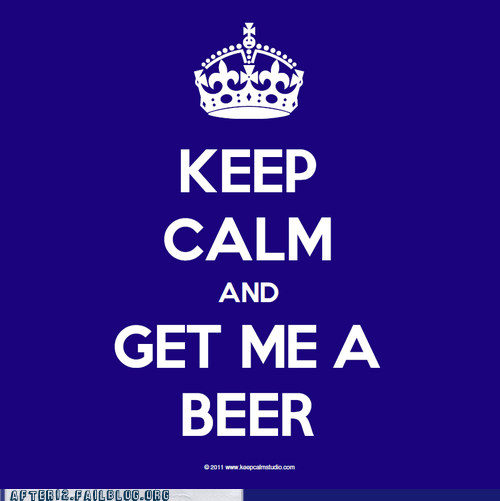 keep calm get me a beer beer me
