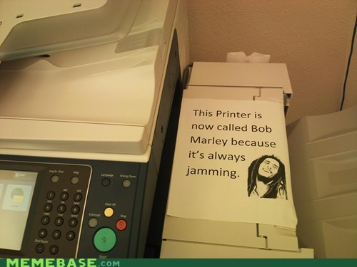 bob marley,double meaning,jamming,literalism,name,old joke is old,printer,reason