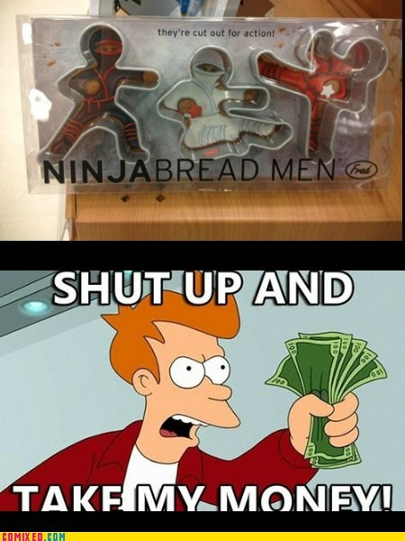 gingerbread men,ninjas,shut up and take my money,shut up and take my money meme