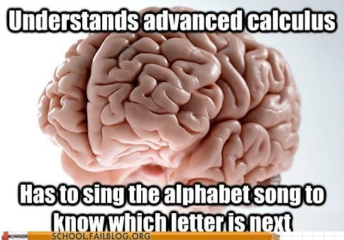 advanced calculus,alphabet song,scumbag brain,stupid brain
