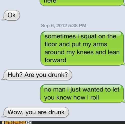 drunk,drunk texting,lean forward,thats-how-i-roll