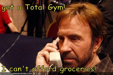 get a Total Gym! I can't afford groceries!