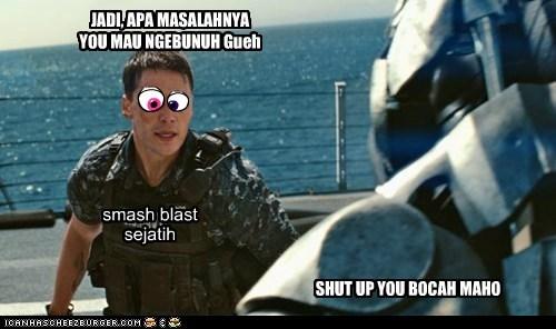 smash blast sejatih JADI, APA MASALAHNYA YOU MAU NGEBUNUH Gueh SHUT UP YOU BOCAH MAHO