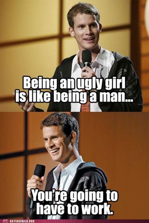 being a man,daniel tosh,true story,ugly girl,working hard