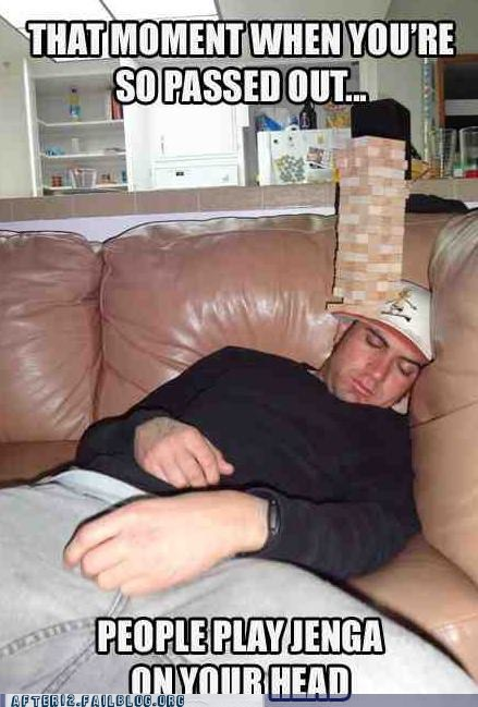 jenga,passed out,that feel,too drunk