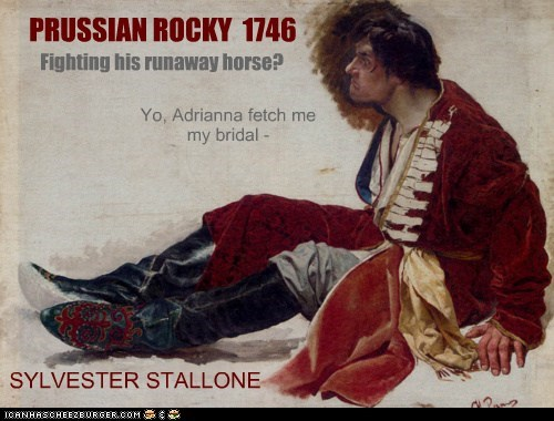 PRUSSIAN ROCKY 1746 SYLVESTER STALLONE Fighting his runaway horse? Yo, Adrianna fetch me my bridal -