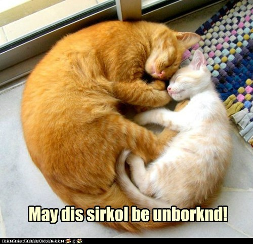 May dis sirkol be unborknd!