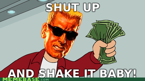 Duke Nukem,meme,shake it,shut up an take my money