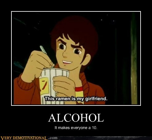 ALCOHOL It makes everyone a 10.