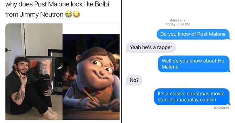 Post malone memes galore | Person - why does Post Malone look like Bolbi Jimmy Neutron CER | iMessage Today 8:39 PM Do know Post Malone Yeah he's rapper Well do know about Ho Malone No s classic christmas movie starring macaulay caulkin Delivered