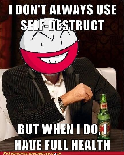 electrode Memes most interesting man self destruct - 6573495296