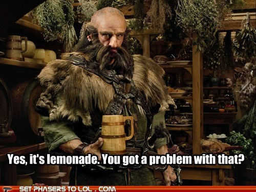 annoyed,dwarf,lemonade,no problem,The Hobbit