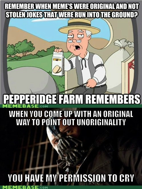 bane,burn,pepperidge farm,this meme is old