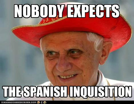 expects,monty python,Pope Benedict XVI,quote,reference,Spanish Inquisition