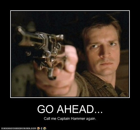 Firefly,nathan fillion,captain malcolm reynolds,captain hammer,go ahead,threat,gun